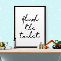 "Printable Art ""Flush The Toilet"" Printable Poster Nursery Art Printable Wall Art Bathroom Art Posters Motivational Kids Quote BATHROOM DECOR"