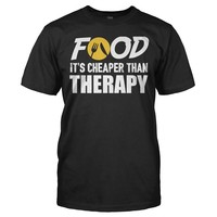 Food. It's Cheaper Than Therapy - T Shirt