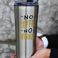 No Coffee, No Workee Stainless Travel Mug {Silver}