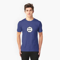 'stay real' T-Shirt by IdeasForArtists