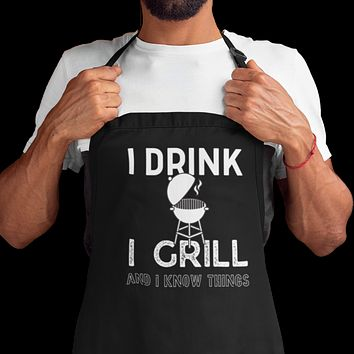 I Drink I Grill And I Know Things Adjustable Apron