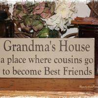 Grandmas House A Place Where Cousins Go To Become Best Friends APSS -Wood Sign- Customize Personalize No Extra Charge Grandparent Gift