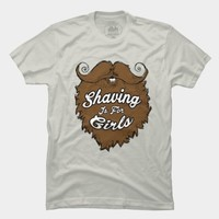 Shaving Is For Girls T Shirt By Positiva Design By Humans