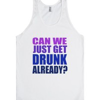 Can We Just Get Drunk Already-Unisex White Tank