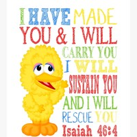 Big Bird Sesame Street Christian Nursery Decor Print, I have made you and I will rescue you - Isaiah 46:4