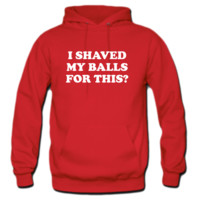 I Shaved my Balls for this Funny Party Design hoodie