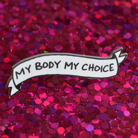 My Body My Choice banner lapel pin for pro-choice feminists