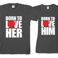 """Born To Love Him - Born To Love Her """"Cute Couples Matching T-shirts"""""""