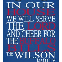 In Our House We Will Serve The Lord And Cheer for The Buffalo Bills Personalized Christian Print - sports art - multiple sizes