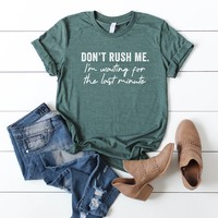 Don't Rush Me I'm Waiting for the Last Minute | Short Sleeve Graphic Tee