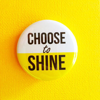 "Choose to Shine - 1.75"" Badge / Button"