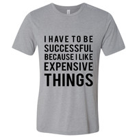I Have To Be Successful Tee