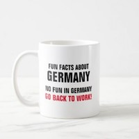 Where can I buy the Fun Facts About Germany No Fun In Germany Go Back To Work Mug?