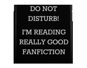 Do Not Disturb! I'm Reading Really Good Fanfiction