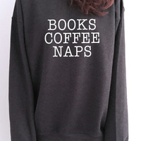 Books coffee naps sweatshirt dark heather crewneck for womens girls jumper funny relax lazy comfy sweater