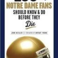 100 Things Notre Dame Fans Should Know & Do Before They Die (100 Things...Fans Should Know)