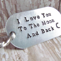 Key Chain Custom I Love You To The Moon and Back Dog Tag Keychain Hand Stamped Silver Aluminum Key Ring