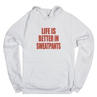 Life Is Better In Sweatpants-Unisex White Hoodie