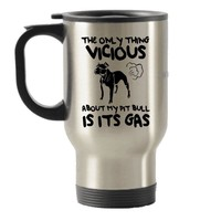 The Only Thing Vicious About My Pit Bull Is Its Gas - Funny Pit Bull Stainless Steel Travel Insulated Tumblers Mug