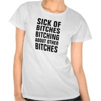 Sick of bitches bitching about other bitches