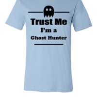 Trust Me I'm a Ghost Hunter - Paranormal - Ghosts - Unisex T-shirt