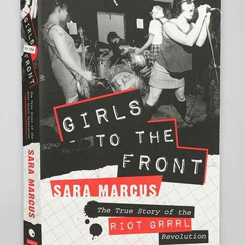 Girls to the Front: The True Story of the Riot Grrrl Revolution By Sara Marcus - Assorted One