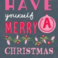HAVE yourself A MERRY CHRISTMAS!