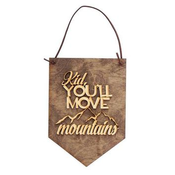 """""""Kid You'll Move Mountains"""" - Wooden Wall Banner"""