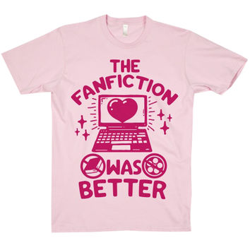 THE FANFICTION WAS BETTER TEE