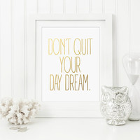 Don't Quit your Day Dream Inspirational Quote Print. Faux Gold Foil Decor. Typography Print. Office Art. Modern Home Decor. Minimalist Art.