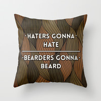 Haters gonna hate   Bearders gonna beard Throw Pillow by Beardy Graphics