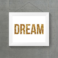 Gold Glitter Dream Print, Gold Typographic Print, Gold Nursery Print, Gold Dorm Decor, Glittery Nursery Print, Gold Inspirational Quote