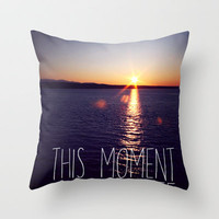 this moment is your life Throw Pillow by Sylvia Cook Photography | Society6