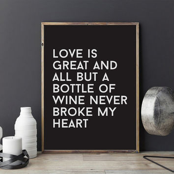 Funny Typography Print Love Is Great and All But a Bottle of Wine Never Broke My Heart, Wall Decor, Black and White, Inspirational Poster