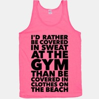 I'd Rather Be Covered In Sweat In The Gym Than Covered In Clothes On The Beach
