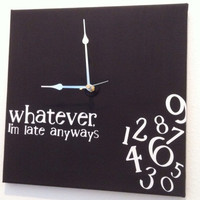 whatever, I'm late anyway clock (black)