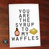 Maple Syrup and Waffles - You Are the Syrup to My Waffles - Cute Valentine's Day Card - Love Card - Anniversary Card 4.5 X 6.25 Inches