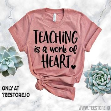 Teaching Is A Work Of Heart Tshirt Funny Sarcastic Humor Comical Tee | TeeStore.io Tshirt Funny Sarcastic Humor Comical Tee | TeeStore.io