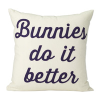 """""""Bunnies Do It Better"""" Stitched Pillow"""