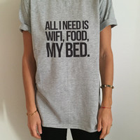 All i need is wifi food my bed Tshirt gray Fashion funny saying womens girls sassy cute top cool gift