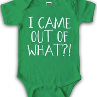 I Came Out Of What?! Baby Bodysuit | Funny Baby Shirt
