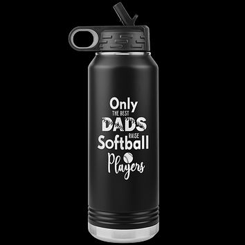 Softball Dad Water Bottle Only the Best Dads Raise Softball Players Insulated Tumbler 32oz BPA Free