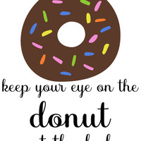 8x10 Printable Wall Art Keep Your Eye on the Donut, motivational quote, inspirational print, typography art print, donut art, kitchen art