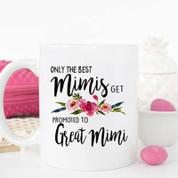 Only the best Mimis get promoted to great Mimi, great Mimi gift, Pregnancy Reveal, Baby announcement Grandparent, Great Mimi mug, Coffee mug