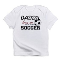 Daddy Loves Me More Than Soccer Infant T-Shirt