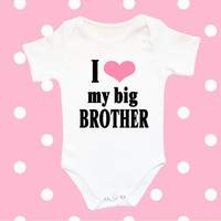 I love my big brother baby clothes, funny baby girl clothes, funny baby girl bodysuit, personalized baby clothes, cute baby girl shower gift