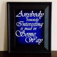 Fandom Poster. Anybody Remotely Interesting Is Mad In Some Way. The Doctor Quote. Choose Your Size.