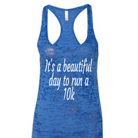 It's a beautiful day to run a 10k. Burnout Tank Top.burnout tank.beach tank.summer tank.women's clothing.women's tops.workout tank.10k.5k.