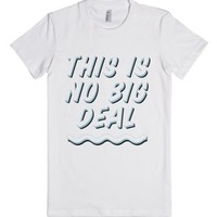 It is No Big Deal-Female White T-Shirt