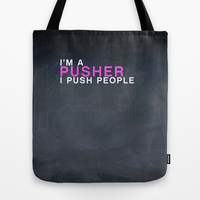 I'm A Pusher I PUSH People! quote from the movie Mean Girls Tote Bag by AllieR